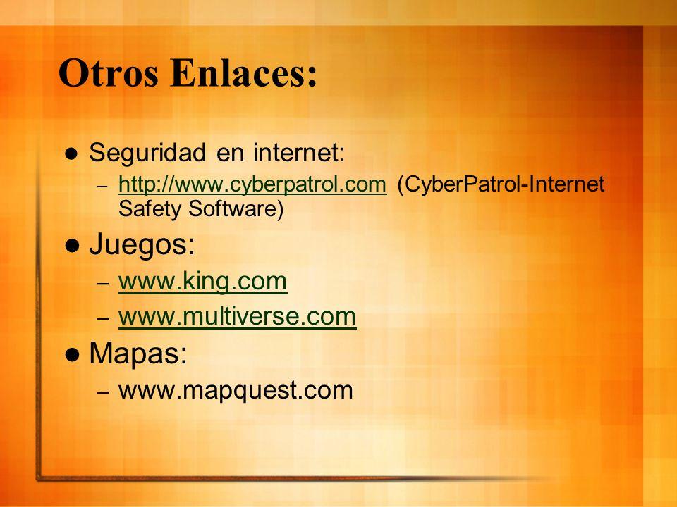 Otros Enlaces: Seguridad en internet: – http://www.cyberpatrol.com (CyberPatrol-Internet Safety Software) http://www.cyberpatrol.com Juegos: – www.kin
