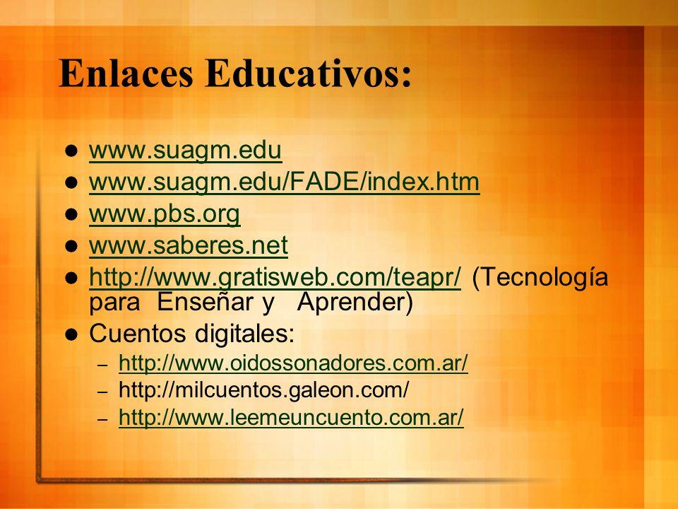 Enlaces Educativos: www.suagm.edu www.suagm.edu/FADE/index.htm www.pbs.org www.saberes.net http://www.gratisweb.com/teapr/ (Tecnología para Enseñar y