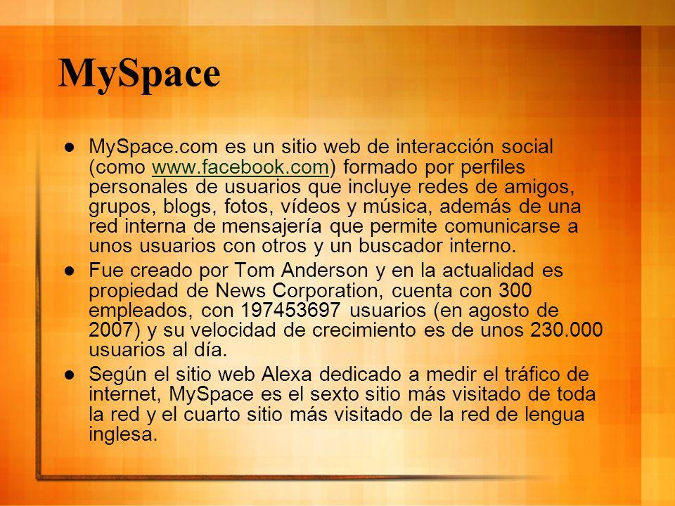 MySpace MySpace.com es un sitio web de interacción social (como www.facebook.com) formado por perfiles personales de usuarios que incluye redes de ami