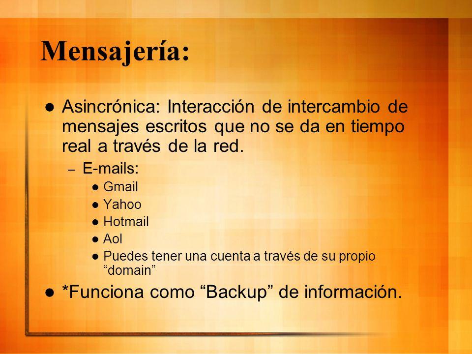 Mensajería: Asincrónica: Interacción de intercambio de mensajes escritos que no se da en tiempo real a través de la red. – E-mails: Gmail Yahoo Hotmai