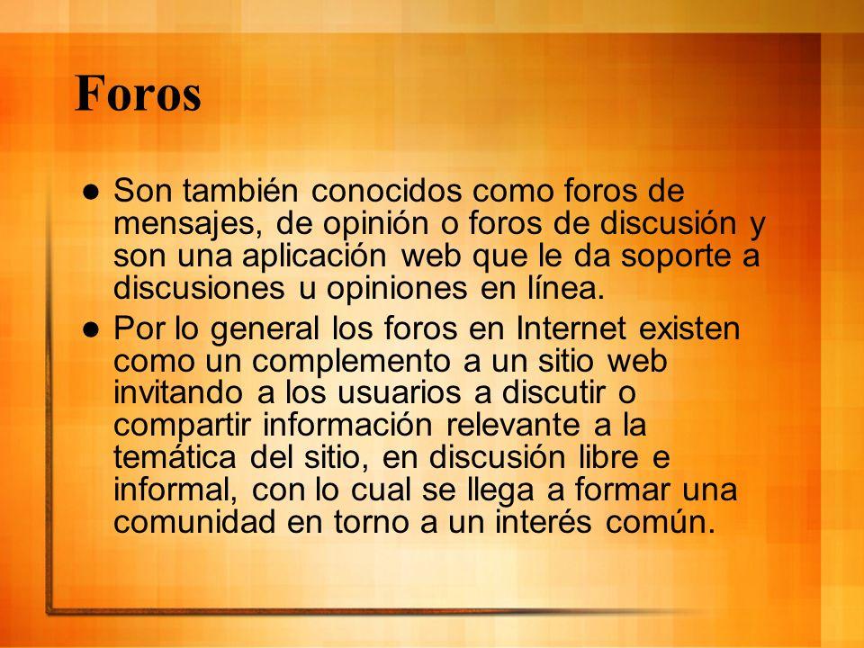 Foros Son también conocidos como foros de mensajes, de opinión o foros de discusión y son una aplicación web que le da soporte a discusiones u opinion