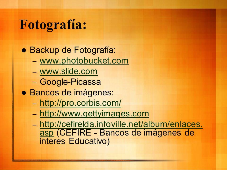 Fotografía: Backup de Fotografía: – www.photobucket.com www.photobucket.com – www.slide.com www.slide.com – Google-Picassa Bancos de imágenes: – http: