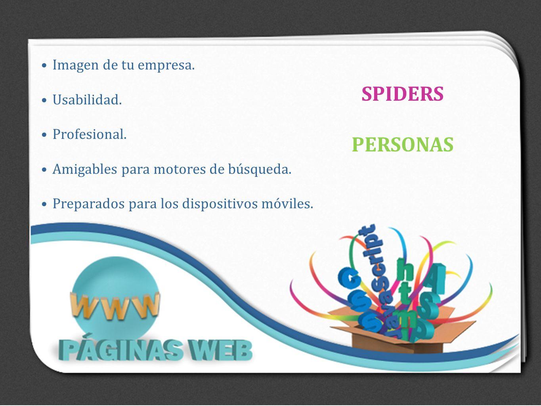 Imagen de tu empresa. Usabilidad. Profesional. Amigables para motores de búsqueda. Preparados para los dispositivos móviles. SPIDERS PERSONAS