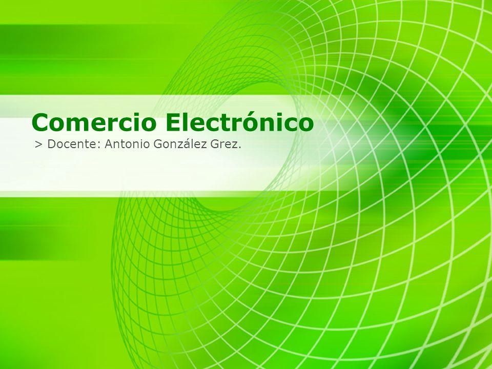 Comercio Electrónico > Docente: Antonio González Grez.