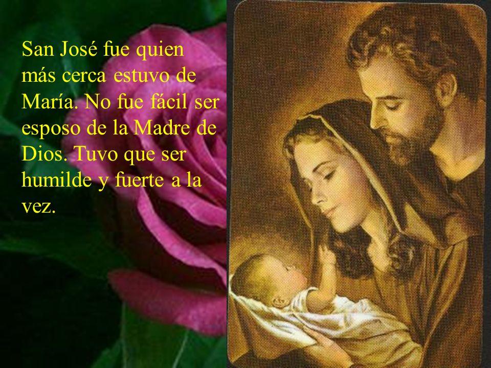San José fue quien más cerca estuvo de María.No fue fácil ser esposo de la Madre de Dios.