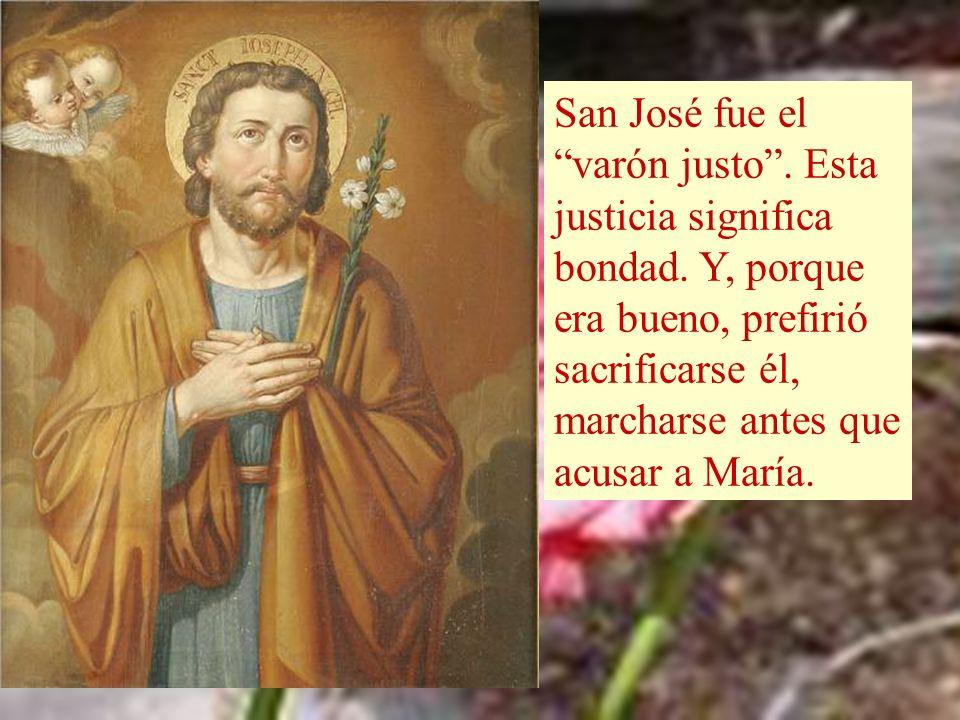 San José fue el varón justo.Esta justicia significa bondad.