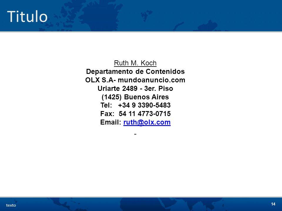 14 texto Titulo Ruth M. Koch Departamento de Contenidos OLX S.A- mundoanuncio.com Uriarte 2489 - 3er. Piso (1425) Buenos Aires Tel: +34 9 3390-5483 Fa