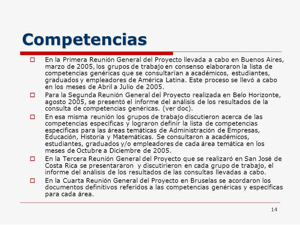 14 Competencias En la Primera Reuni ó n General del Proyecto llevada a cabo en Buenos Aires, marzo de 2005, los grupos de trabajo en consenso elaborar