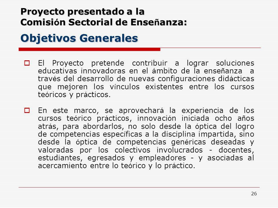 26 Proyecto presentado a la Comisi ó n Sectorial de Ense ñ anza: Objetivos Generales El Proyecto pretende contribuir a lograr soluciones educativas in