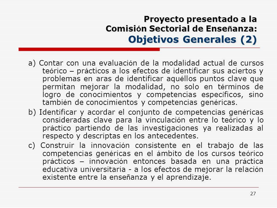 27 Proyecto presentado a la Comisi ó n Sectorial de Ense ñ anza: Objetivos Generales (2) a) Contar con una evaluaci ó n de la modalidad actual de curs