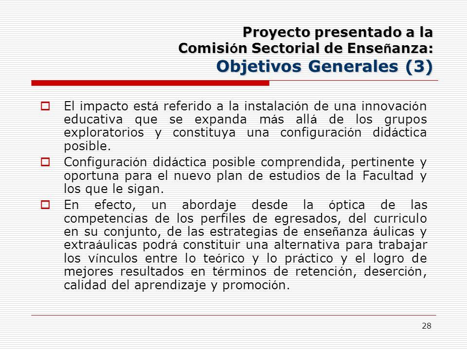 28 Proyecto presentado a la Comisi ó n Sectorial de Ense ñ anza: Objetivos Generales (3) El impacto est á referido a la instalaci ó n de una innovaci