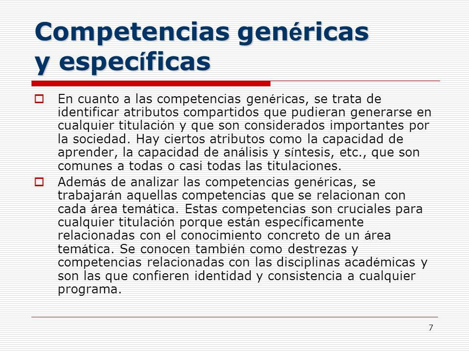 7 Competencias gen é ricas y espec í ficas En cuanto a las competencias gen é ricas, se trata de identificar atributos compartidos que pudieran genera