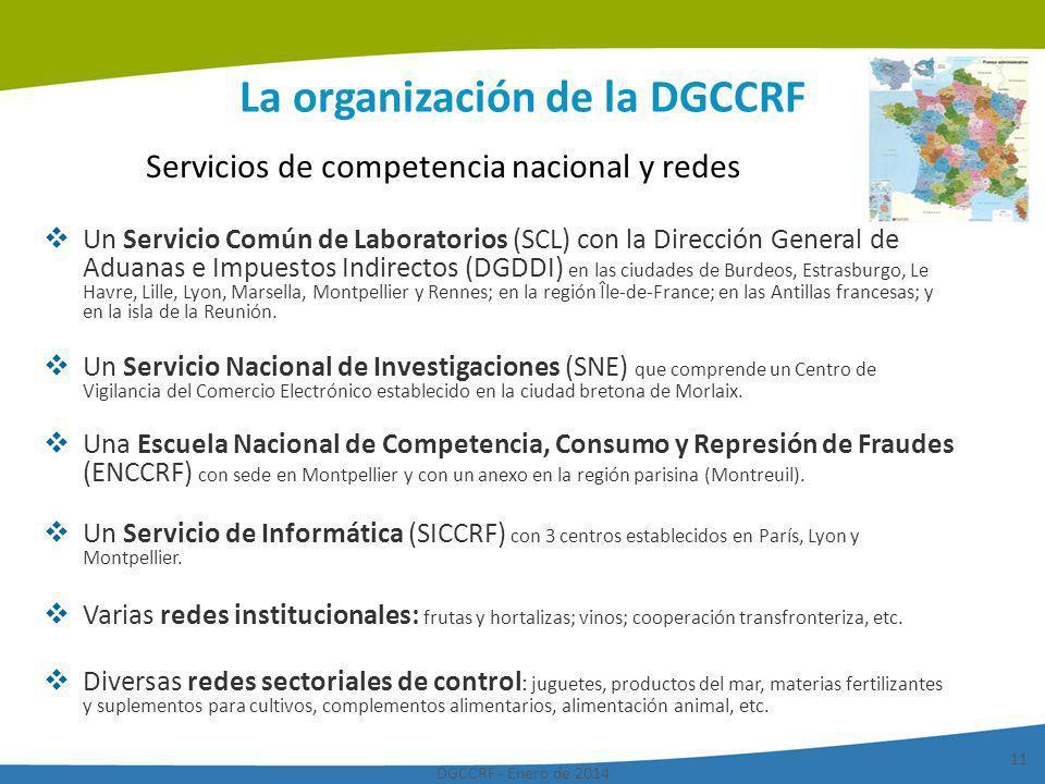 DGCCRF - Enero de 2014 11 La organización de la DGCCRF Un Servicio Común de Laboratorios (SCL) con la Dirección General de Aduanas e Impuestos Indirec