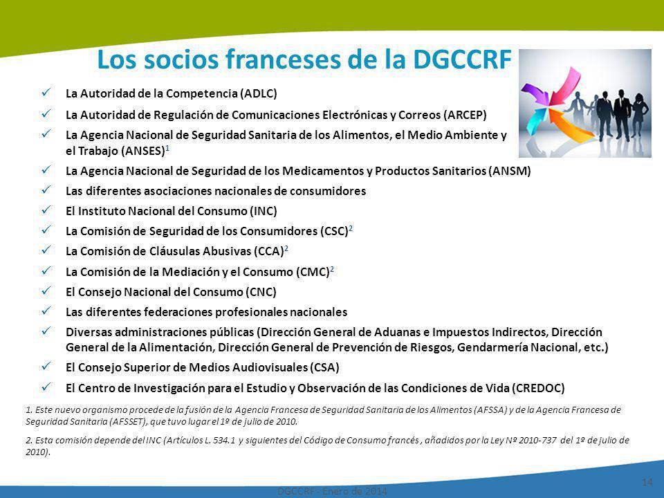 DGCCRF - Enero de 2014 14 Los socios franceses de la DGCCRF La Autoridad de la Competencia (ADLC) La Autoridad de Regulación de Comunicaciones Electró