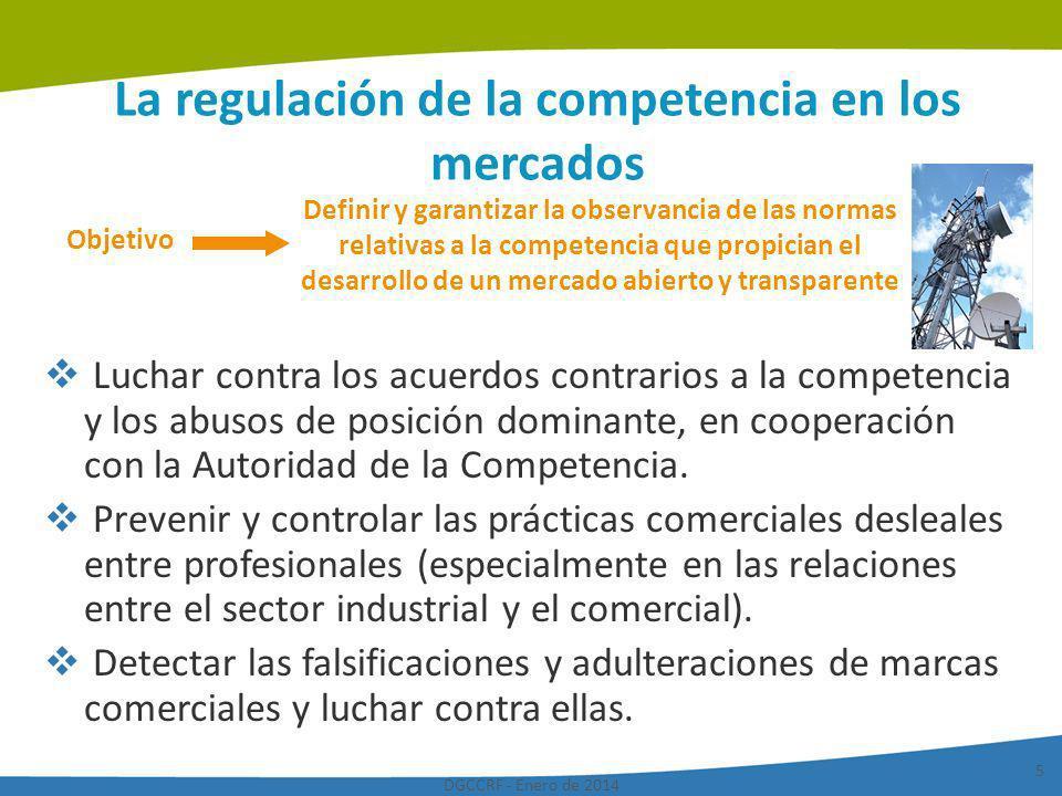 DGCCRF - Enero de 2014 5 La regulación de la competencia en los mercados Luchar contra los acuerdos contrarios a la competencia y los abusos de posici