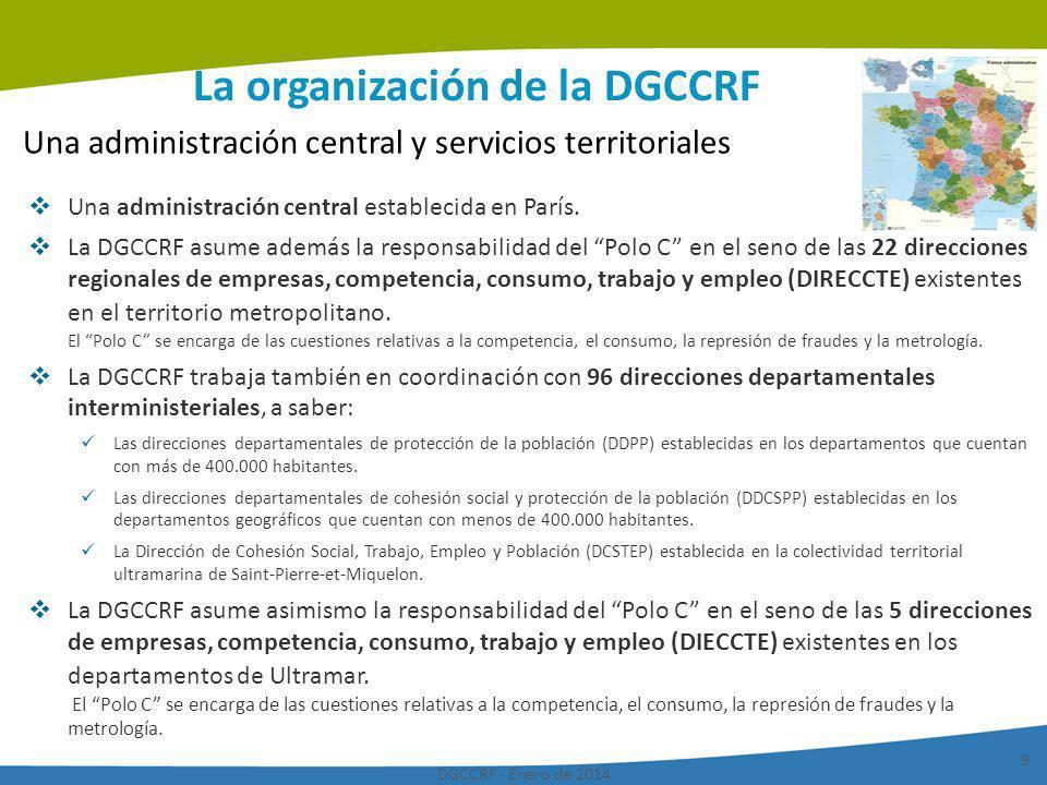 DGCCRF - Enero de 2014 9 La organización de la DGCCRF Una administración central establecida en París. La DGCCRF asume además la responsabilidad del P