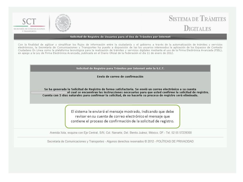 El sistema le enviará el mensaje mostrado, indicando que debe revisar en su cuenta de correo electrónico el mensaje que contiene el proceso de confirmación de la solicitud de registro.