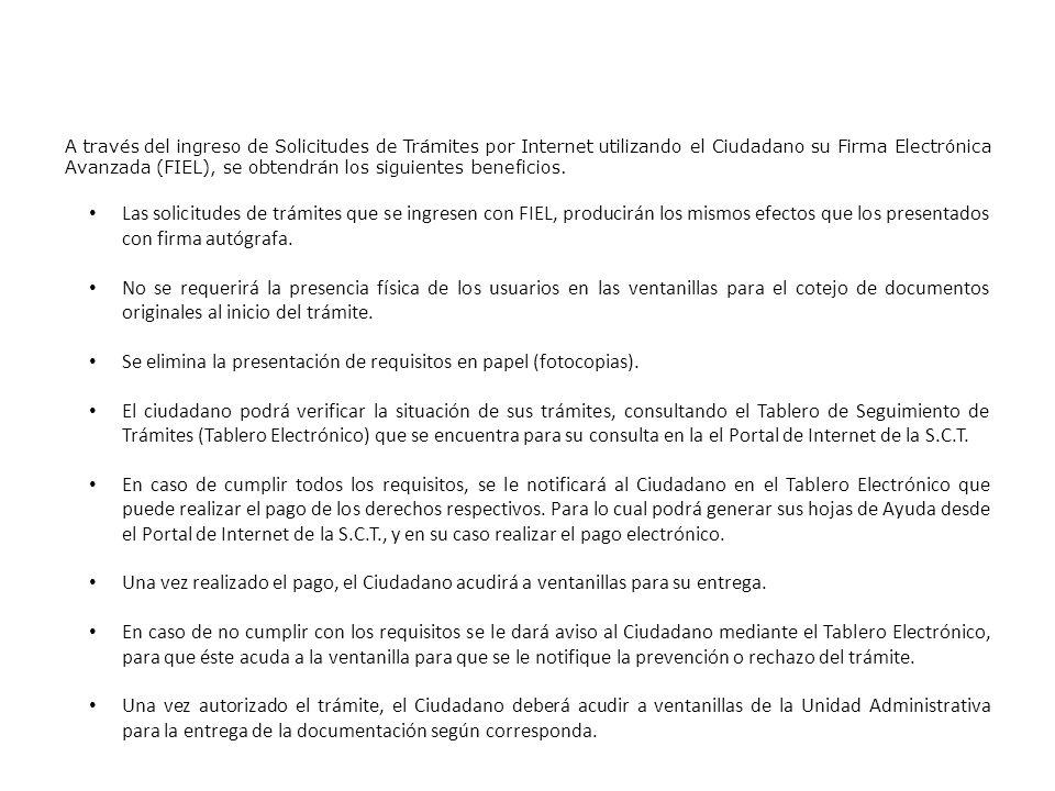 A través del ingreso de Solicitudes de Trámites por Internet utilizando el Ciudadano su Firma Electrónica Avanzada (FIEL), se obtendrán los siguientes beneficios.