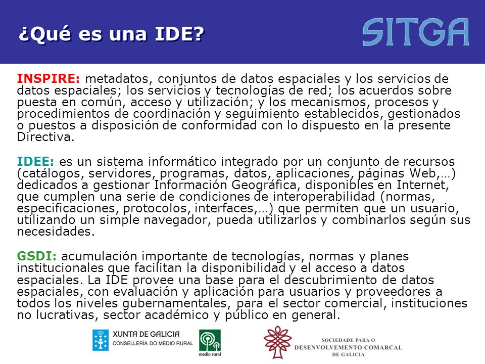 Elementos de una IDE los conjuntos de datos espaciales los metadatos los servicios de datos espaciales los servicios y tecnologías de red los acuerdos sobre puesta en común, acceso y utilización los mecanismos, procesos y procedimientos de coordinación y seguimiento.