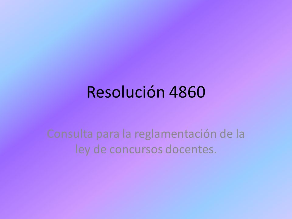 Resolución 4860 Consulta para la reglamentación de la ley de concursos docentes.