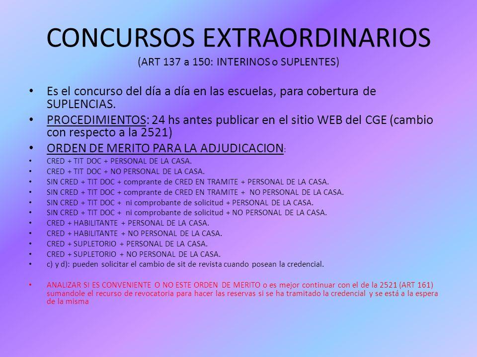 CONCURSOS EXTRAORDINARIOS (ART 137 a 150: INTERINOS o SUPLENTES) Es el concurso del día a día en las escuelas, para cobertura de SUPLENCIAS. PROCEDIMI