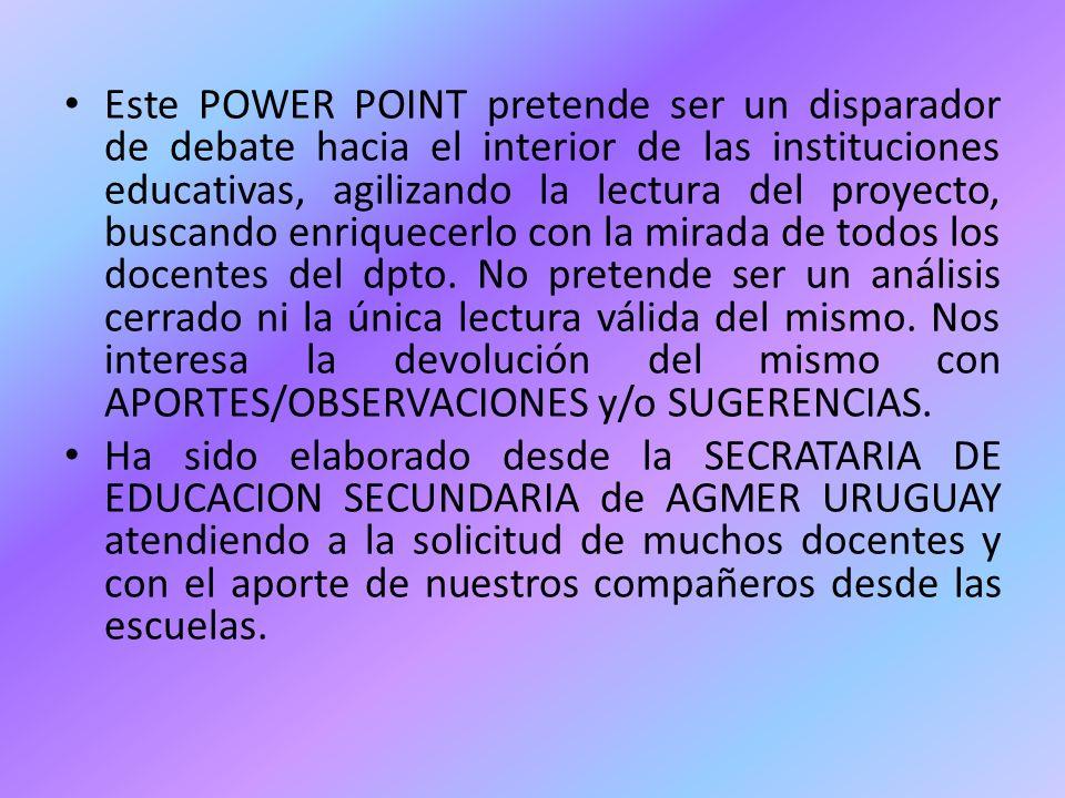 Este POWER POINT pretende ser un disparador de debate hacia el interior de las instituciones educativas, agilizando la lectura del proyecto, buscando