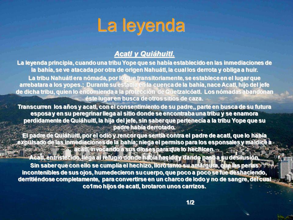 La leyenda Acatl y Quiáhuitl. La leyenda principia, cuando una tribu Yope que se había establecido en las inmediaciones de la bahía, se ve atacada por