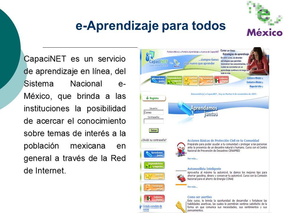 16 CapaciNET es un servicio de aprendizaje en línea, del Sistema Nacional e- México, que brinda a las instituciones la posibilidad de acercar el conoc