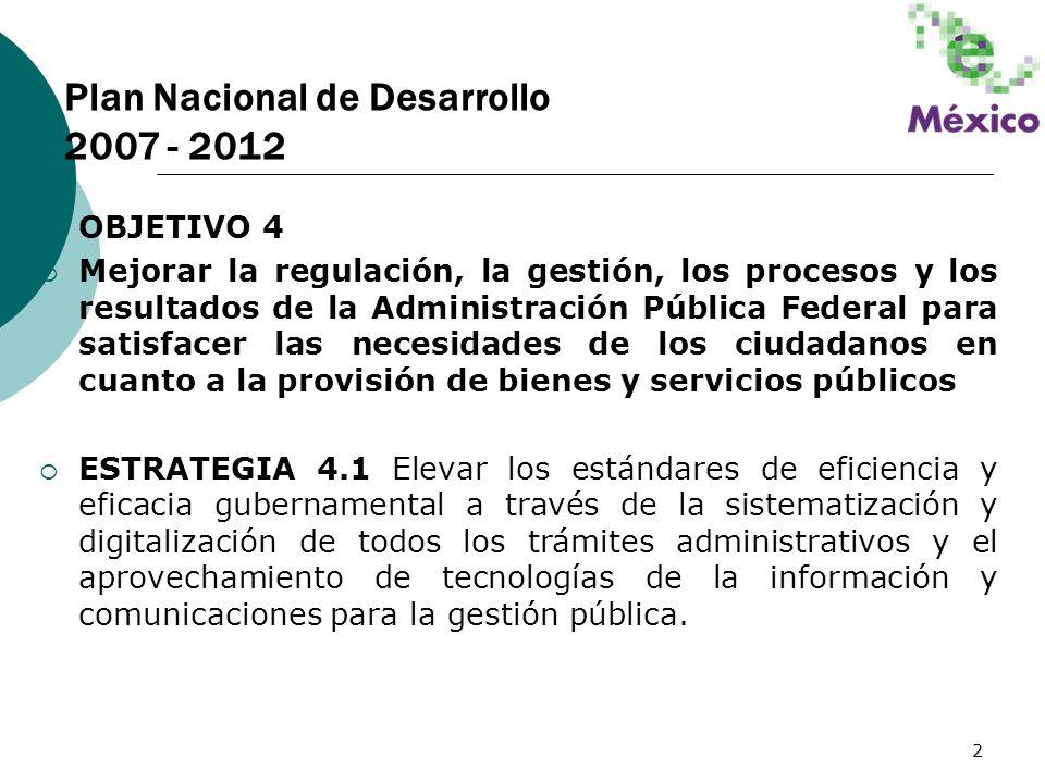 2 OBJETIVO 4 Mejorar la regulación, la gestión, los procesos y los resultados de la Administración Pública Federal para satisfacer las necesidades de