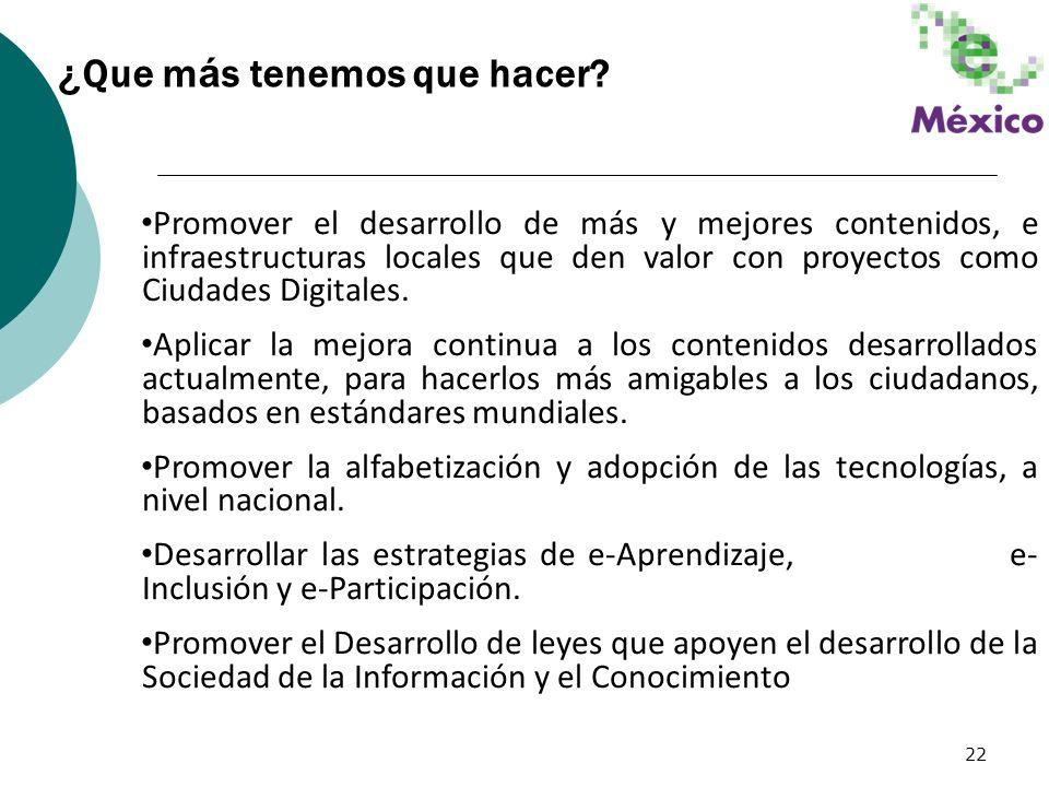 22 Promover el desarrollo de más y mejores contenidos, e infraestructuras locales que den valor con proyectos como Ciudades Digitales. Aplicar la mejo