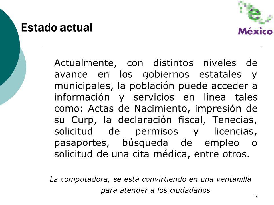 7 Actualmente, con distintos niveles de avance en los gobiernos estatales y municipales, la población puede acceder a información y servicios en línea