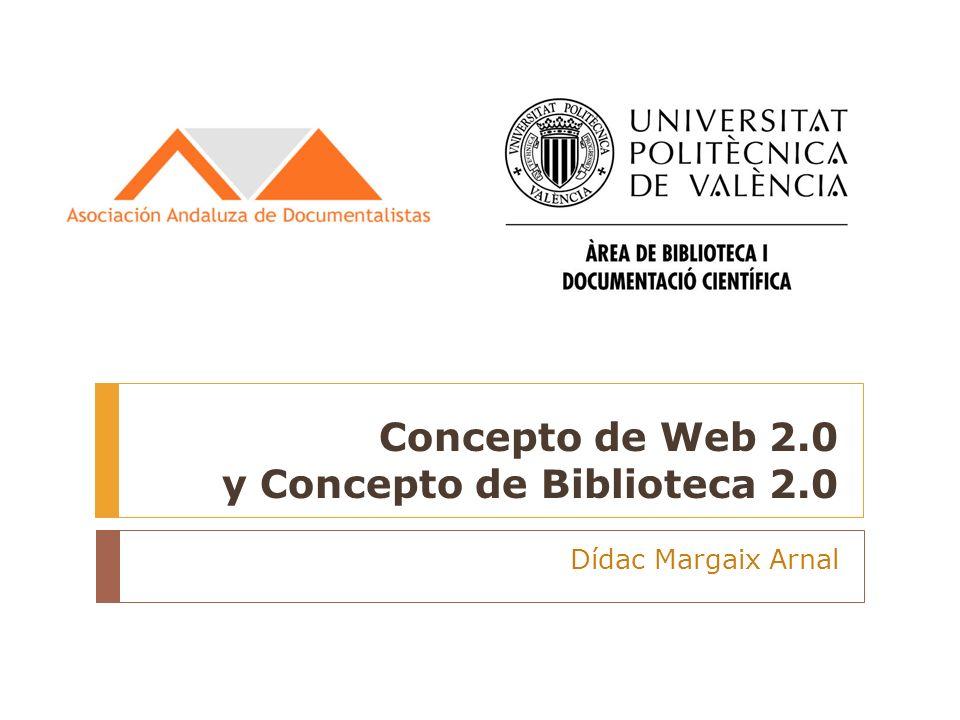 Concepto de Web 2.0 y Concepto de Biblioteca 2.0 Dídac Margaix Arnal