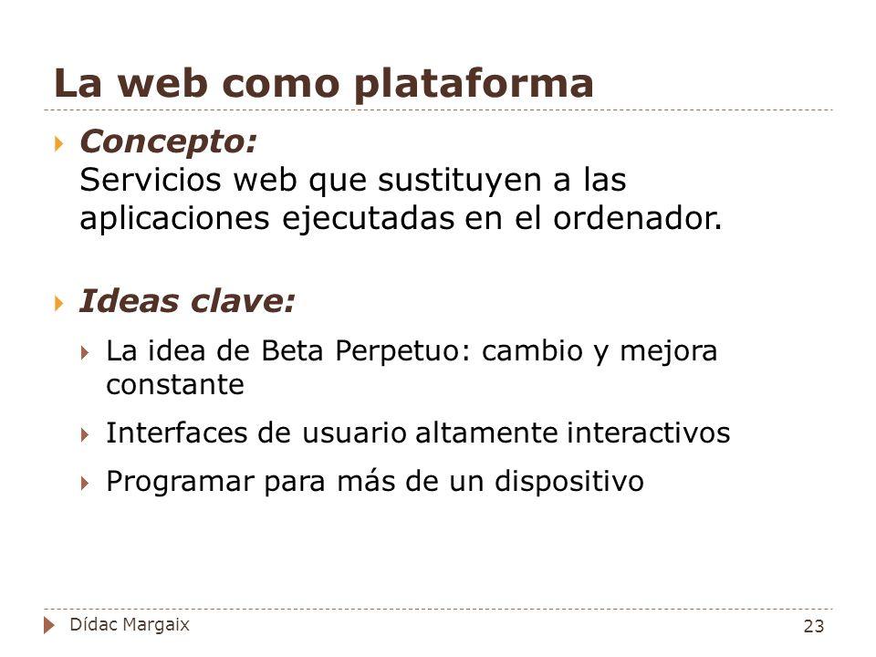 La web como plataforma Concepto: Servicios web que sustituyen a las aplicaciones ejecutadas en el ordenador.