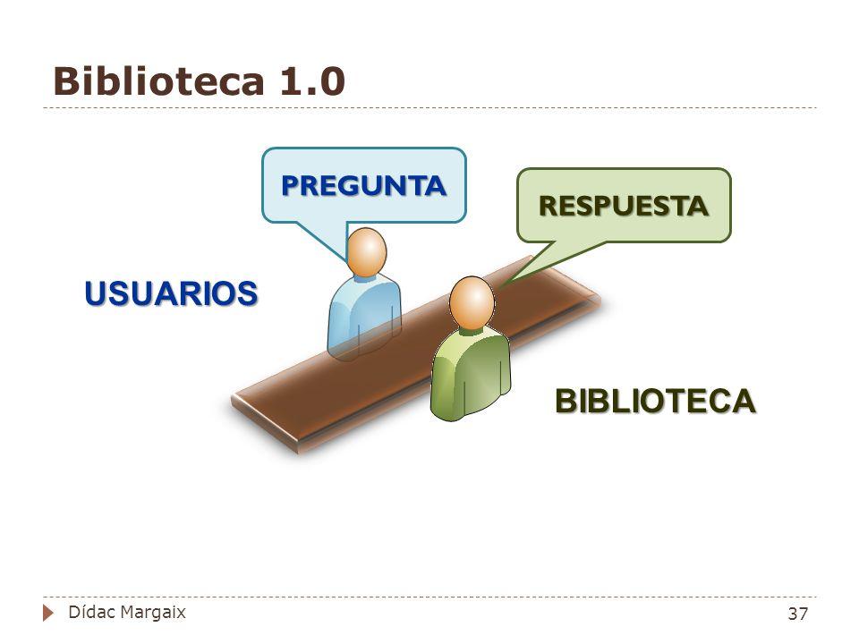 Biblioteca 1.0 PREGUNTA RESPUESTA USUARIOS BIBLIOTECA 37 Dídac Margaix