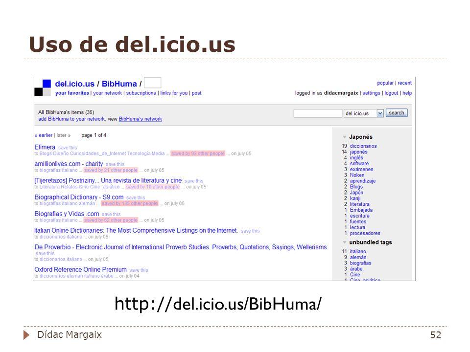 Uso de del.icio.us http:// del.icio.us/BibHuma/ 52 Dídac Margaix