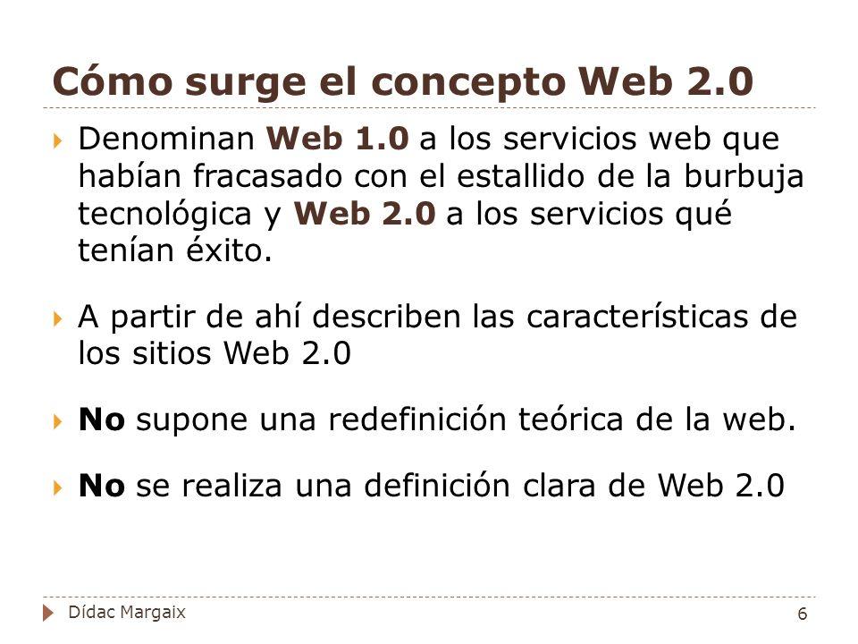Concepto (?) de Web 2.0 Web 2.0 es un término que agrupa a sitios web donde se puede reconocer alguna de las siguientes características: Sustituyen a las aplicaciones desktop Comparten o remezclan datos Los usuarios aportan el valor al servicio.