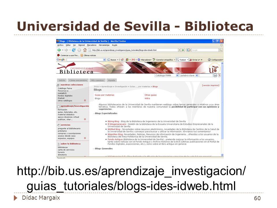 Universidad de Sevilla - Biblioteca http://bib.us.es/aprendizaje_investigacion/ guias_tutoriales/blogs-ides-idweb.html 60 Dídac Margaix