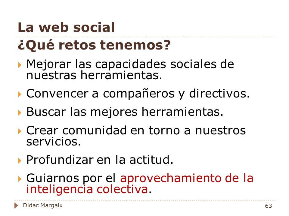 La web social ¿Qué retos tenemos.Mejorar las capacidades sociales de nuestras herramientas.
