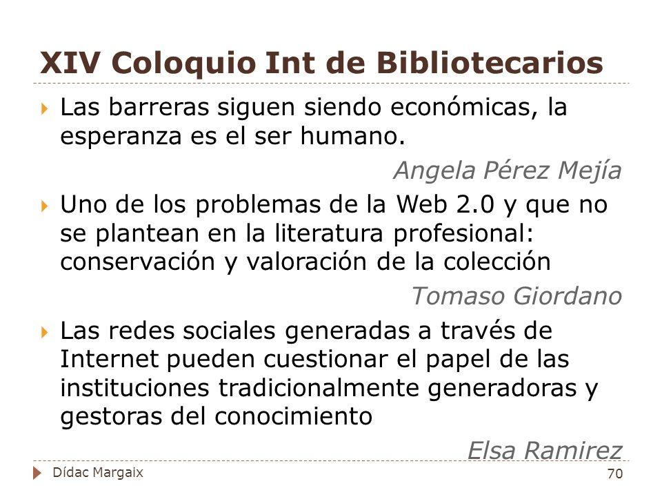 XIV Coloquio Int de Bibliotecarios Las barreras siguen siendo económicas, la esperanza es el ser humano.