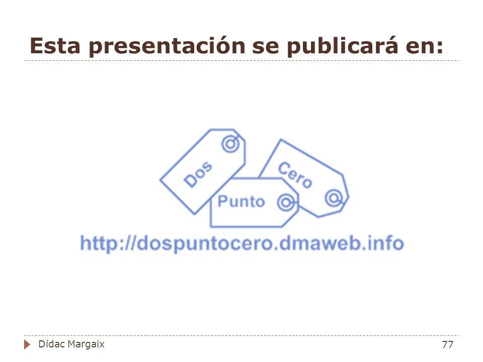 Esta presentación se publicará en: 77 Dídac Margaix