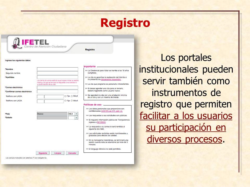 Registro Los portales institucionales pueden servir también como instrumentos de registro que permiten facilitar a los usuarios su participación en diversos procesos.