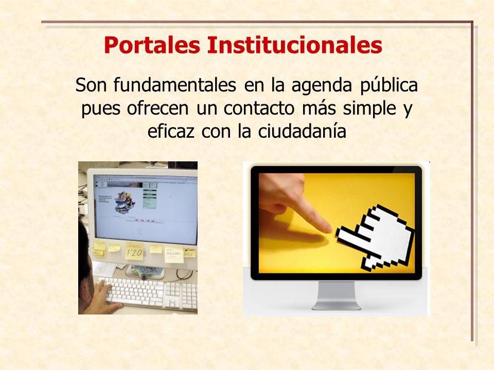 Portales Institucionales Son fundamentales en la agenda pública pues ofrecen un contacto más simple y eficaz con la ciudadanía