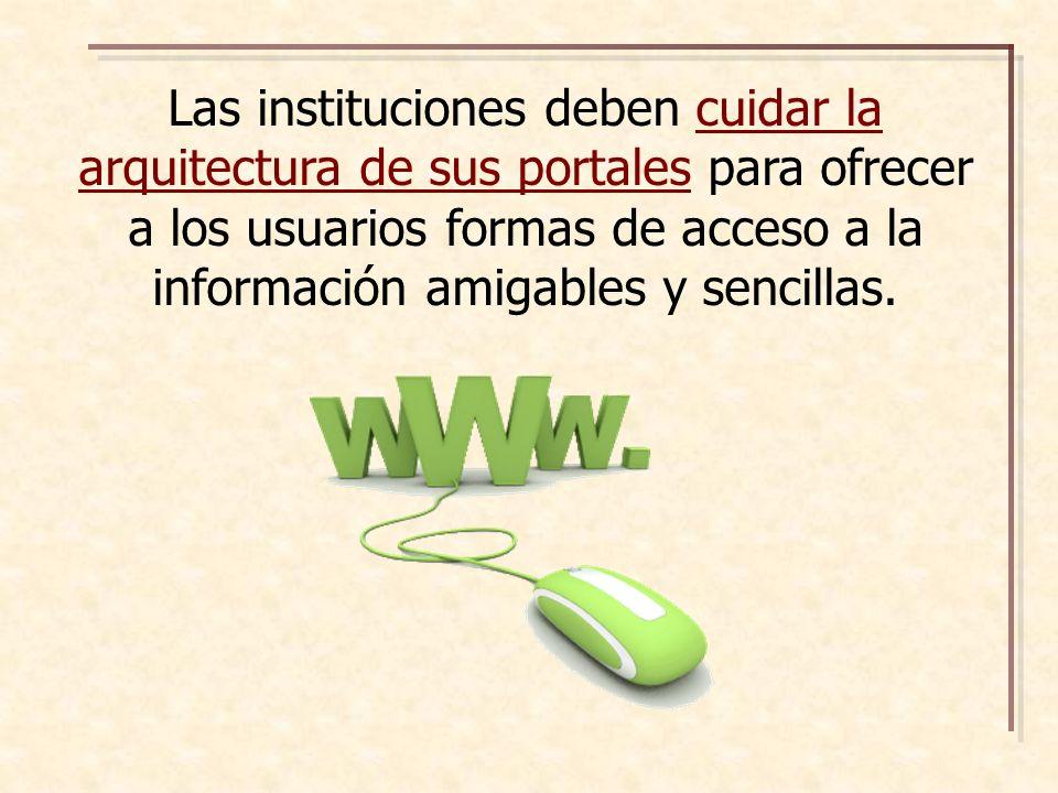 Las instituciones deben cuidar la arquitectura de sus portales para ofrecer a los usuarios formas de acceso a la información amigables y sencillas.