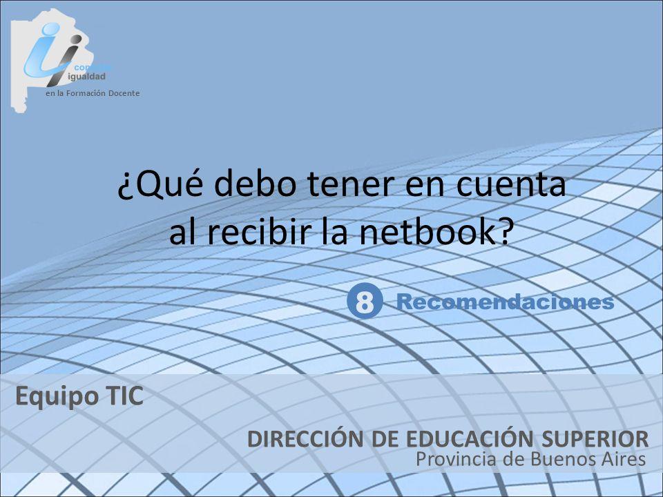en la Formación Docente DIRECCIÓN DE EDUCACIÓN SUPERIOR Provincia de Buenos Aires Equipo TIC ¿Qué debo tener en cuenta al recibir la netbook? 8 Recome