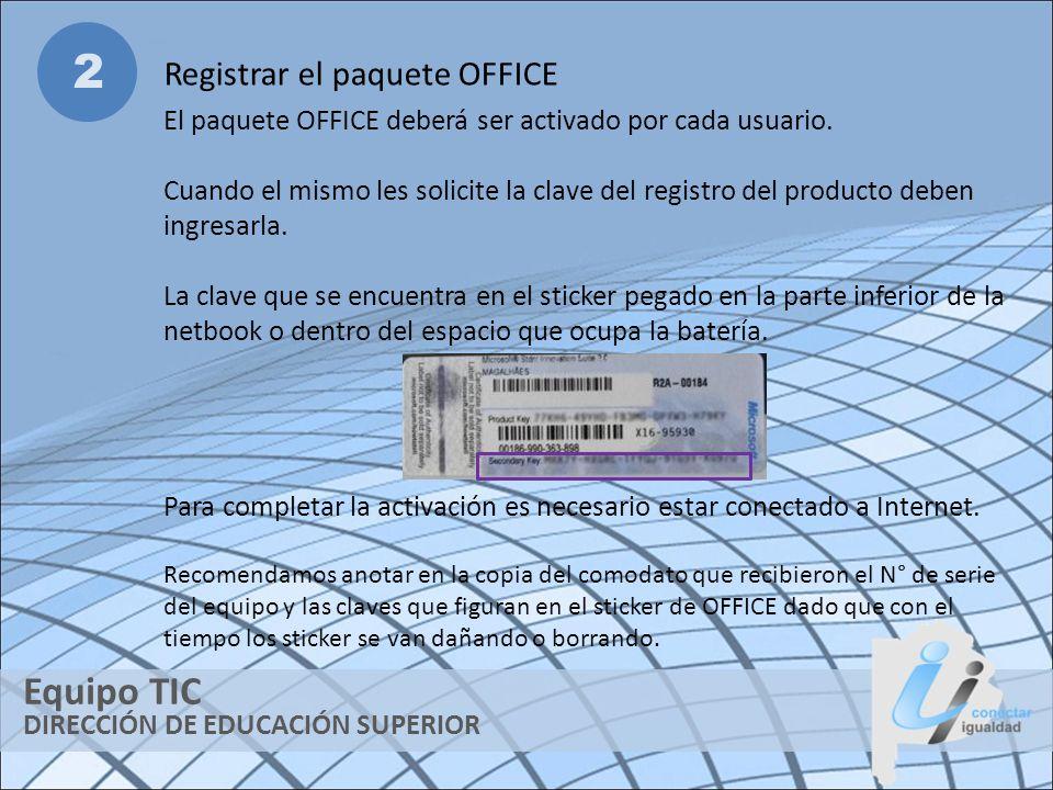 DIRECCIÓN DE EDUCACIÓN SUPERIOR Equipo TIC 2 Registrar el paquete OFFICE El paquete OFFICE deberá ser activado por cada usuario. Cuando el mismo les s
