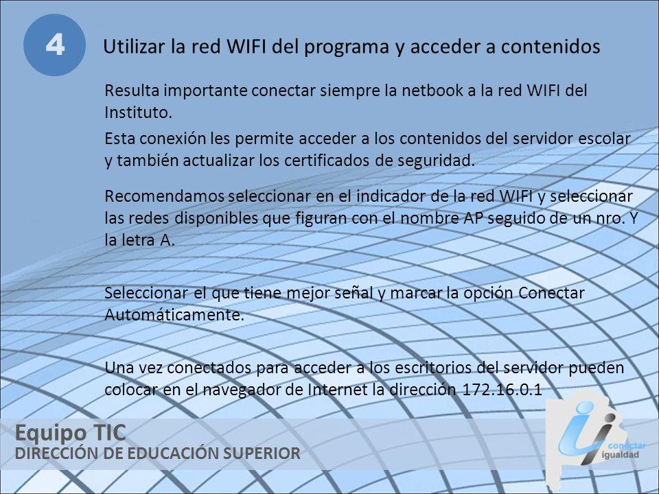 DIRECCIÓN DE EDUCACIÓN SUPERIOR Equipo TIC 4 Utilizar la red WIFI del programa y acceder a contenidos Resulta importante conectar siempre la netbook a