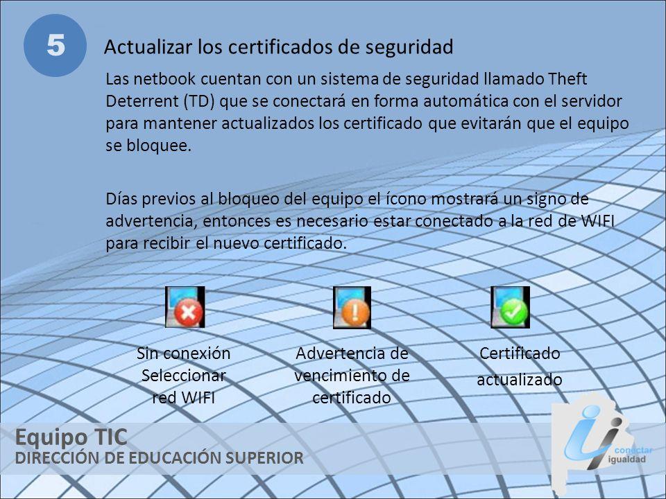 DIRECCIÓN DE EDUCACIÓN SUPERIOR Equipo TIC 5 Actualizar los certificados de seguridad Las netbook cuentan con un sistema de seguridad llamado Theft De