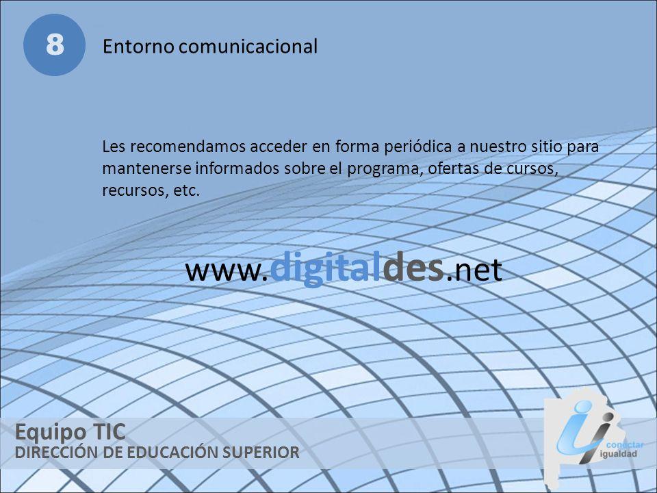DIRECCIÓN DE EDUCACIÓN SUPERIOR Equipo TIC 8 Entorno comunicacional Les recomendamos acceder en forma periódica a nuestro sitio para mantenerse inform