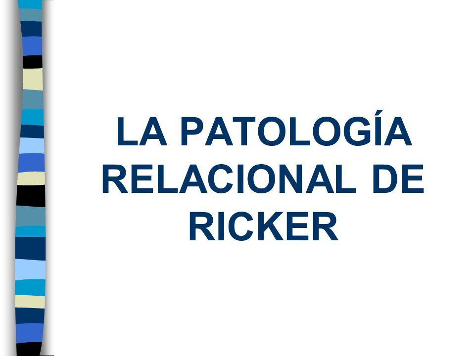 LA PATOLOGÍA RELACIONAL DE RICKER