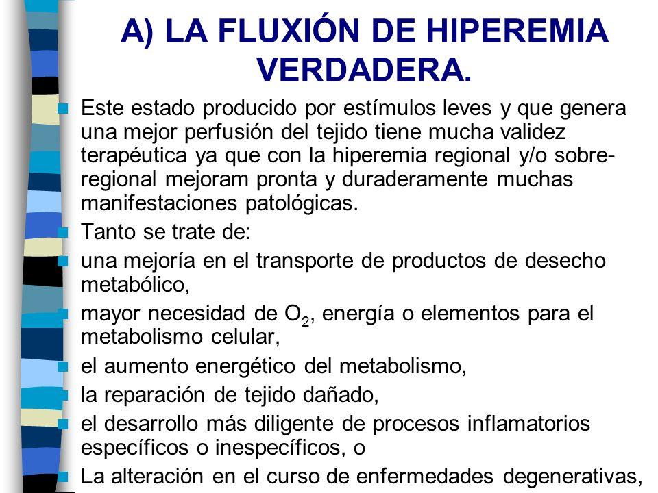 A) LA FLUXIÓN DE HIPEREMIA VERDADERA. Este estado producido por estímulos leves y que genera una mejor perfusión del tejido tiene mucha validez terapé